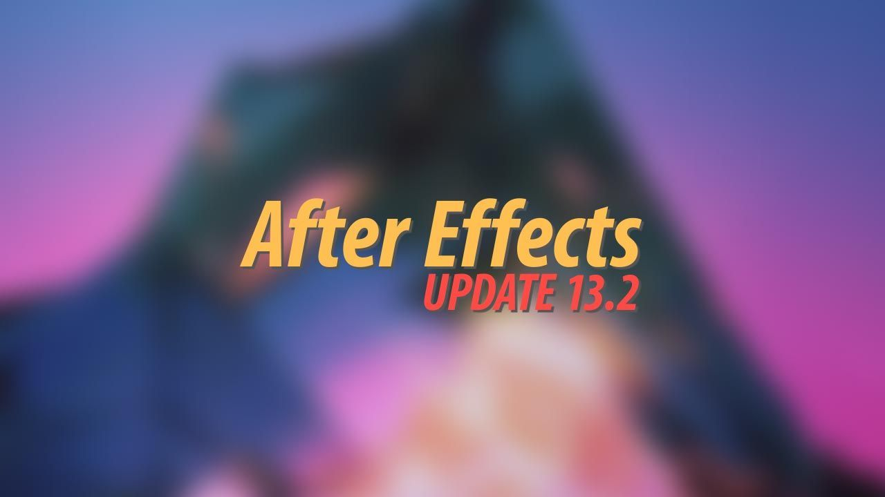 After Effects Update 13.2